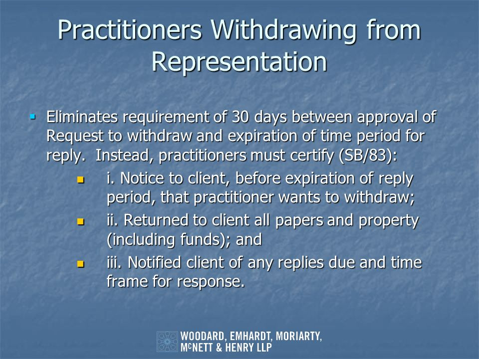 Practitioners Withdrawing from Representation Eliminates requirement of 30 days between approval of Request to withdraw and expiration of time period
