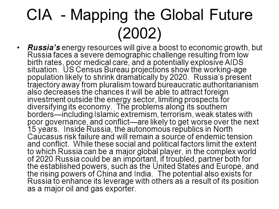 CIA - Mapping the Global Future (2002) Russias energy resources will give a boost to economic growth, but Russia faces a severe demographic challenge