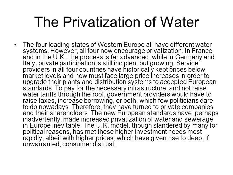 The Privatization of Water The four leading states of Western Europe all have different water systems. However, all four now encourage privatization.