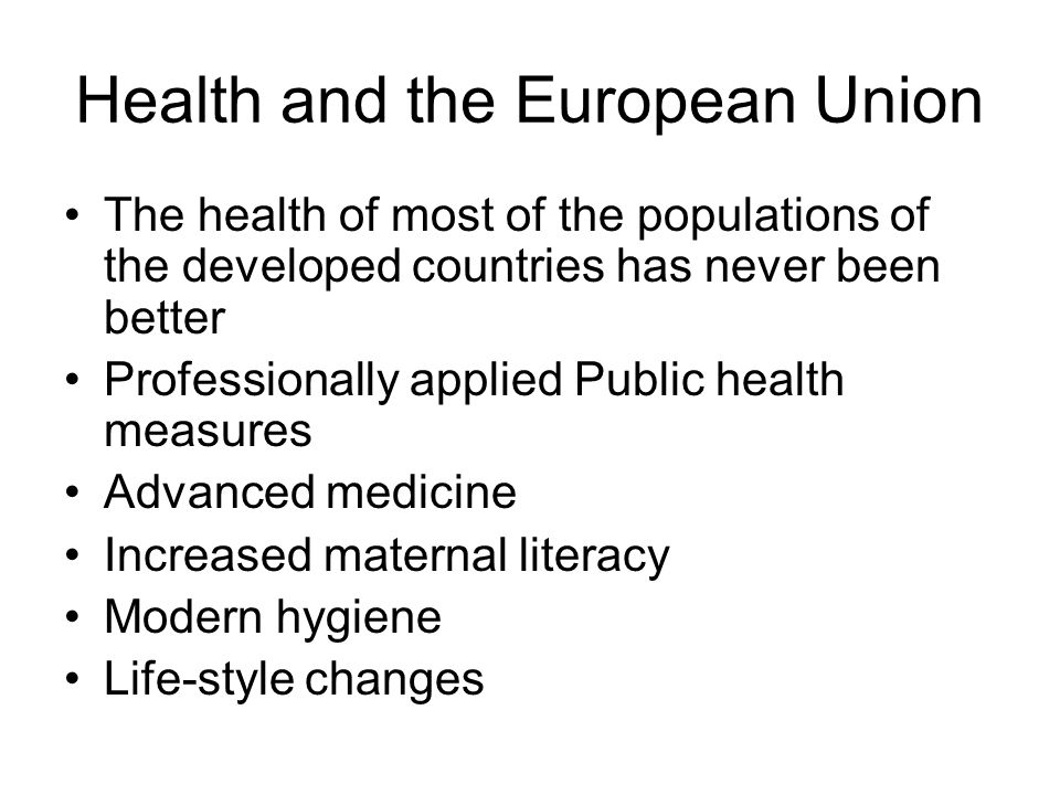 Health and the European Union The health of most of the populations of the developed countries has never been better Professionally applied Public hea