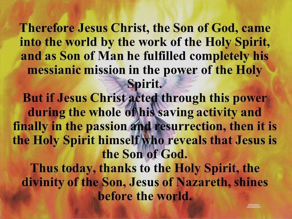 Therefore Jesus Christ, the Son of God, came into the world by the work of the Holy Spirit, and as Son of Man he fulfilled completely his messianic mi