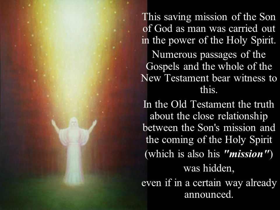 This saving mission of the Son of God as man was carried out in the power of the Holy Spirit.