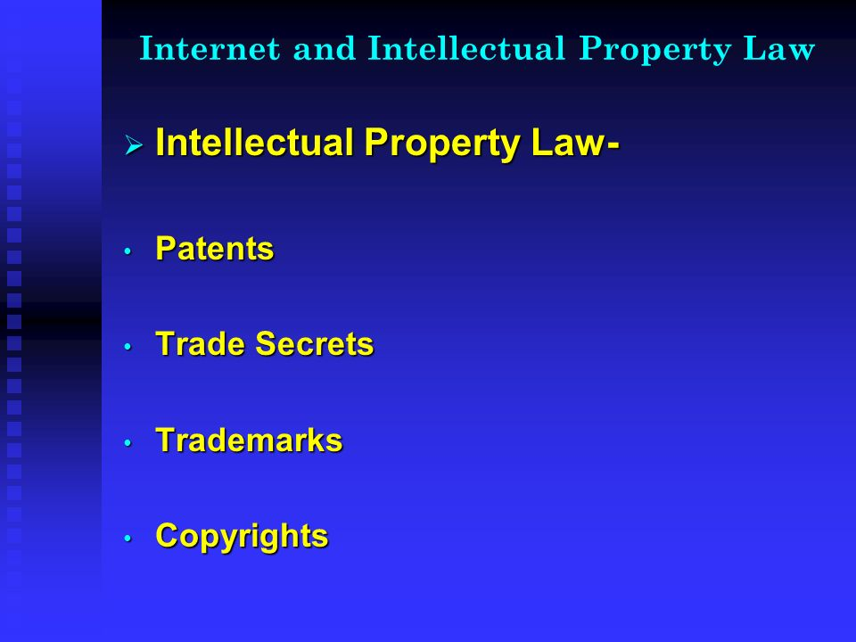Internet and Intellectual Property Law Intellectual Property Law- Intellectual Property Law- Patents Patents Trade Secrets Trade Secrets Trademarks Trademarks Copyrights Copyrights