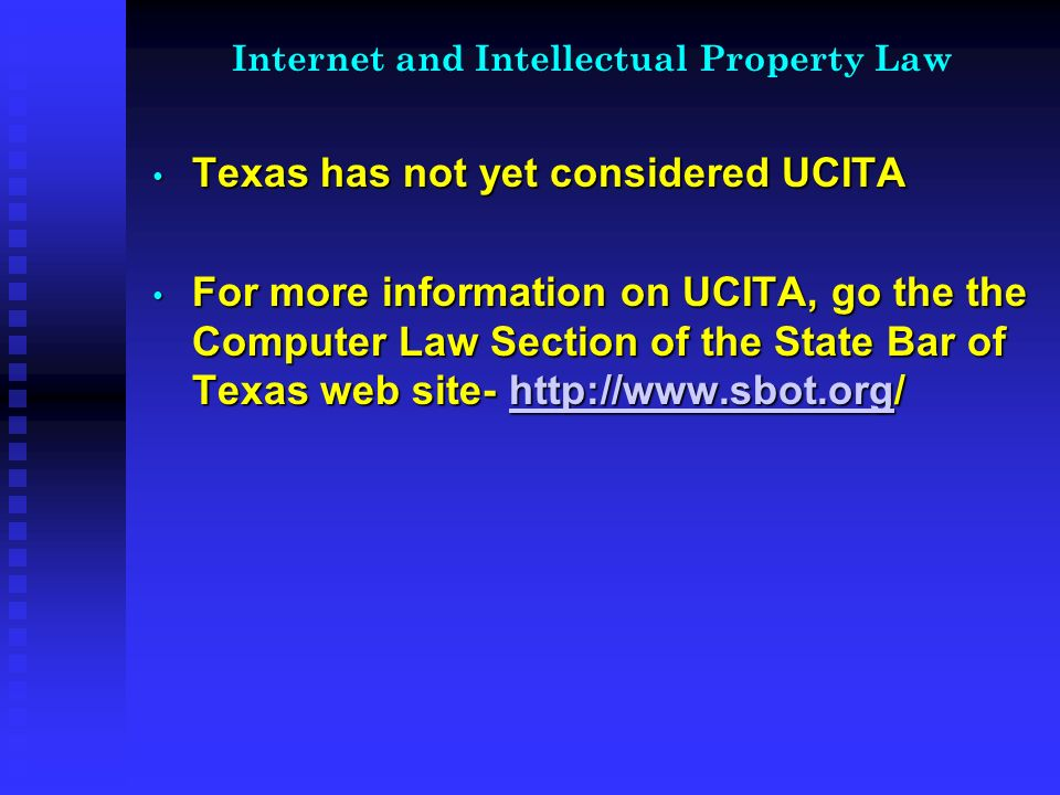 Internet and Intellectual Property Law Texas has not yet considered UCITA Texas has not yet considered UCITA For more information on UCITA, go the the Computer Law Section of the State Bar of Texas web site-   For more information on UCITA, go the the Computer Law Section of the State Bar of Texas web site-