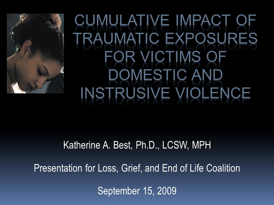 Katherine A. Best, Ph.D., LCSW, MPH Presentation for Loss, Grief, and End of Life Coalition September 15, 2009