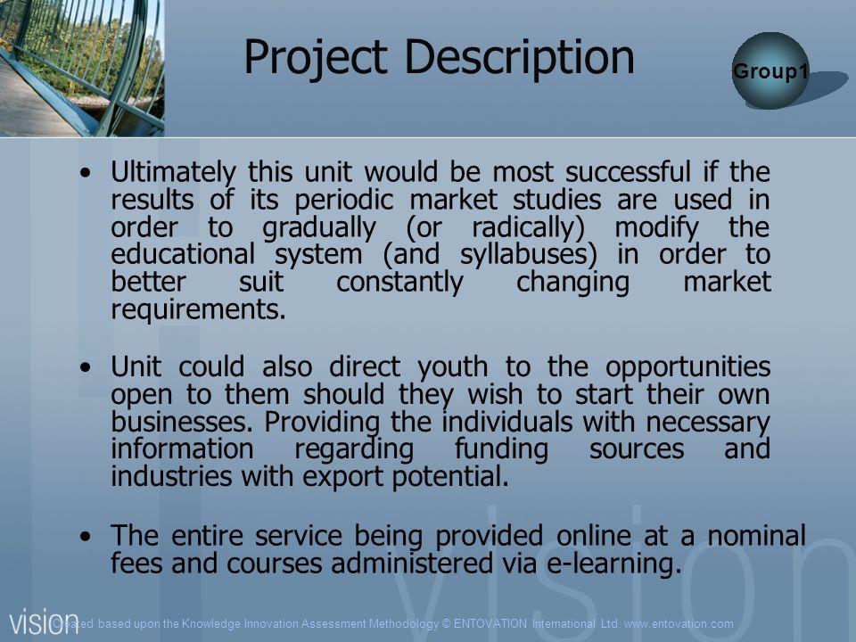 Created based upon the Knowledge Innovation Assessment Methodology © ENTOVATION International Ltd. www.entovation.com Project Description Ultimately t