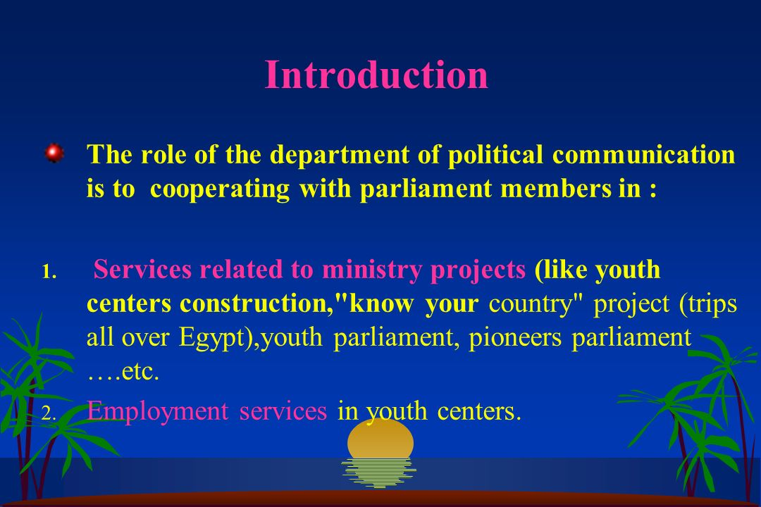Introduction The role of the department of political communication is to cooperating with parliament members in : 1. Services related to ministry proj