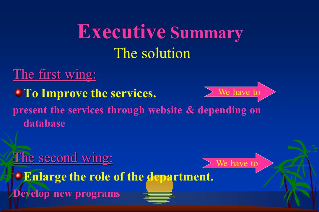 Executive Summary The solution The first wing: To Improve the services. present the services through website & depending on database The second wing: