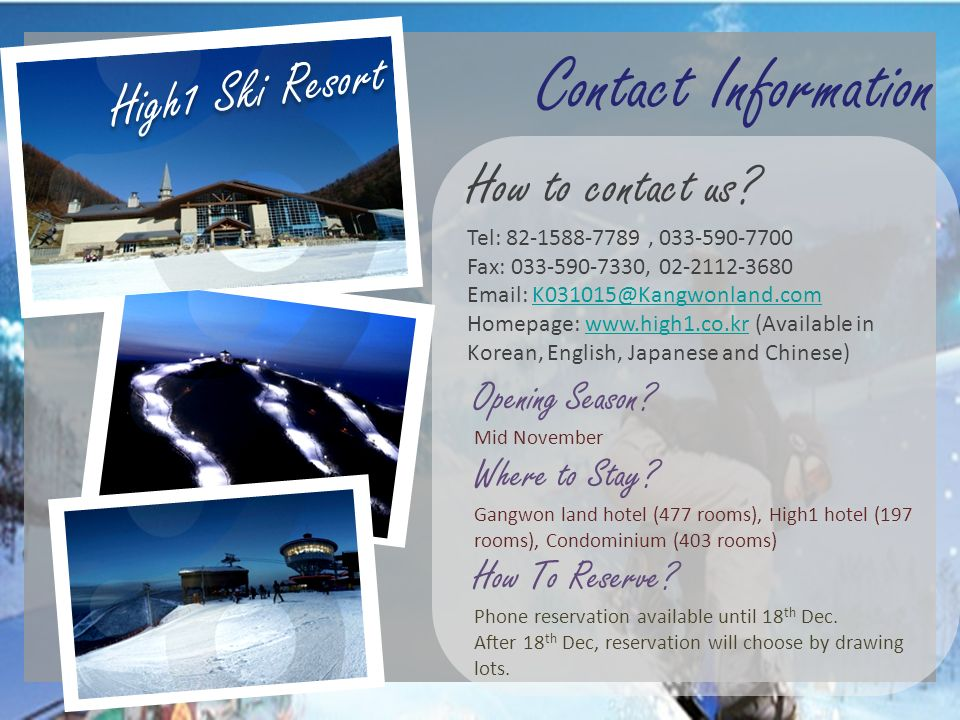 Contact Information How to contact us? Tel: 82-1588-7789, 033-590-7700 Fax: 033-590-7330, 02-2112-3680 Email: K031015@Kangwonland.com Homepage: www.hi