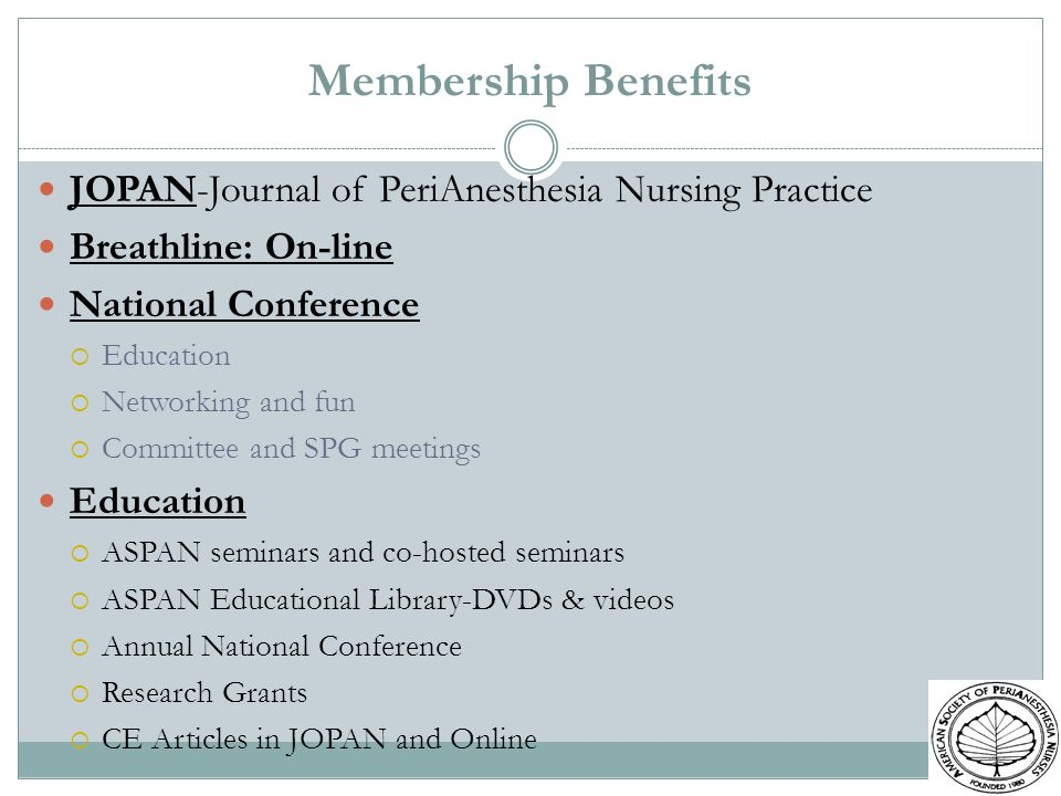Membership Benefits JOPAN-Journal of PeriAnesthesia Nursing Practice Breathline: On-line National Conference Education Networking and fun Committee an