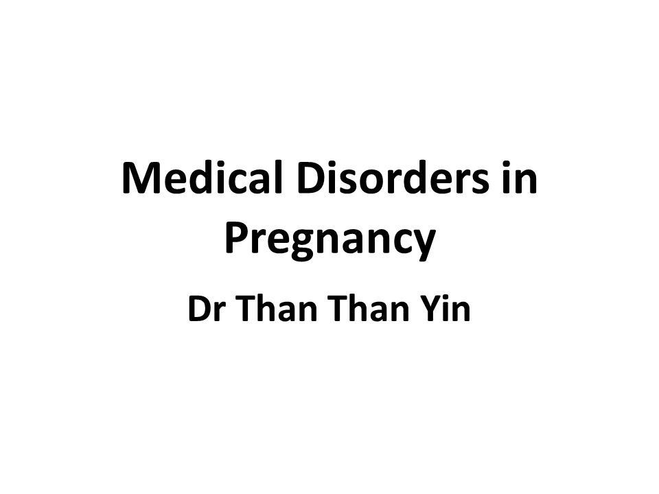 Medical Disorders in Pregnancy Dr Than Than Yin