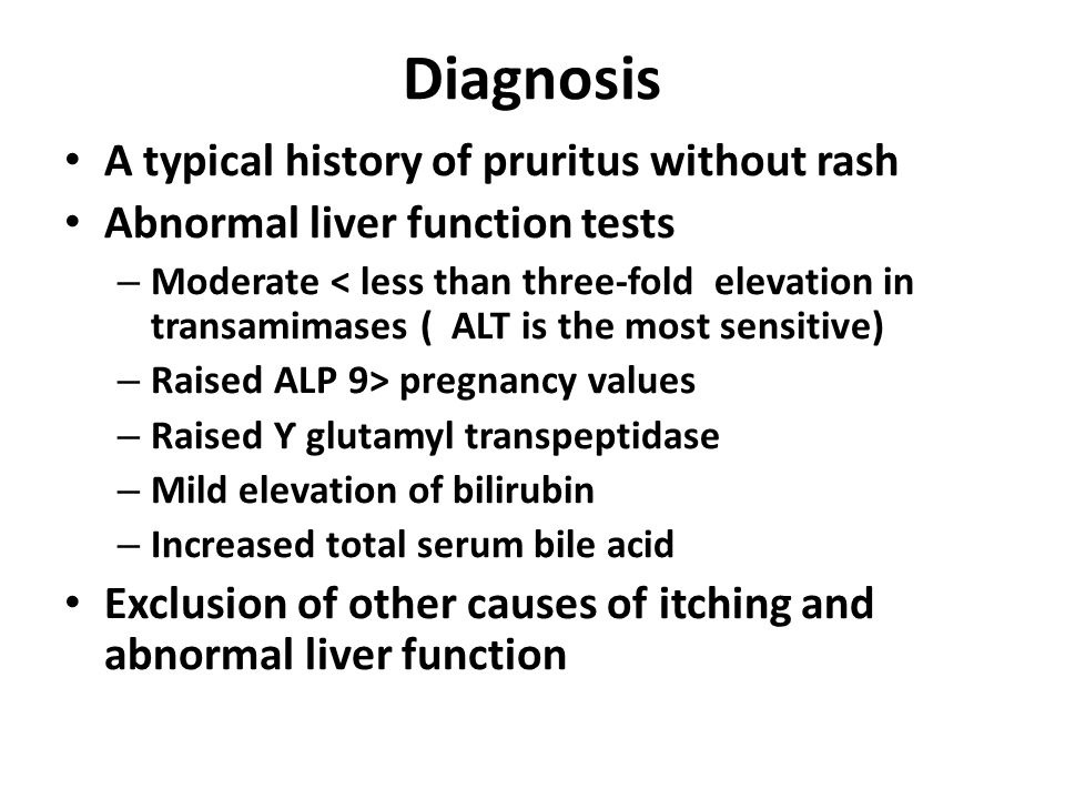 Diagnosis A typical history of pruritus without rash Abnormal liver function tests – Moderate < less than three-fold elevation in transamimases ( ALT