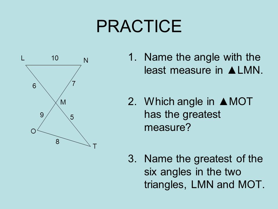 PRACTICE 1.Name the angle with the least measure in LMN.