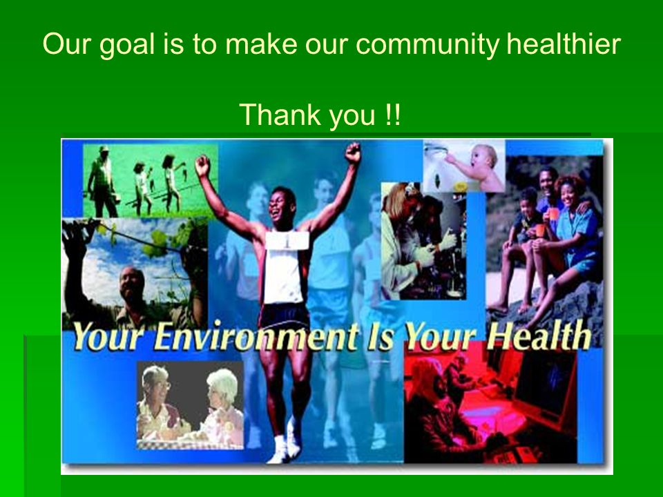 Our goal is to make our community healthier Thank you !!