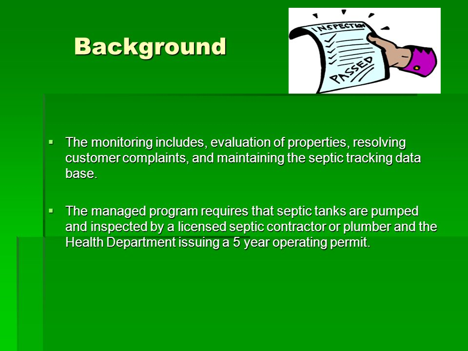 Background The monitoring includes, evaluation of properties, resolving customer complaints, and maintaining the septic tracking data base. The monito