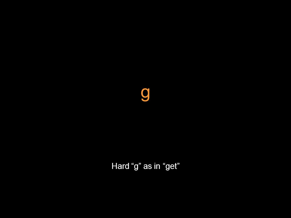 g Hard g as in get