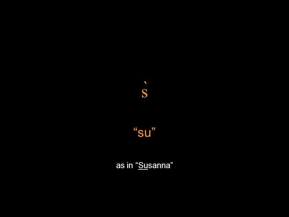 s̀ su as in Susanna