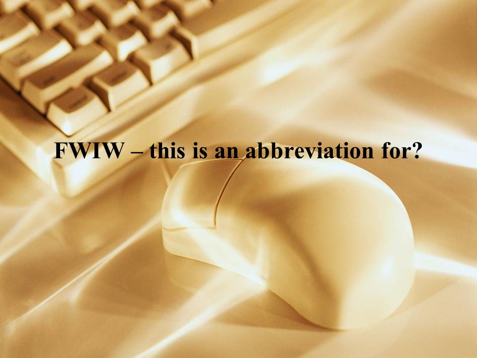 FWIW – this is an abbreviation for