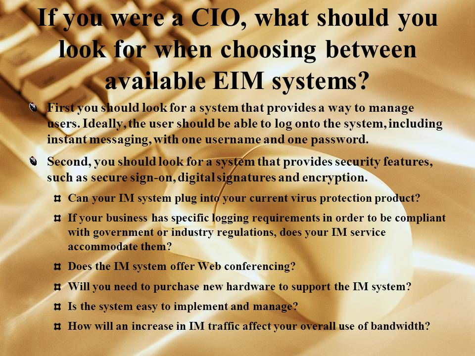 If you were a CIO, what should you look for when choosing between available EIM systems.