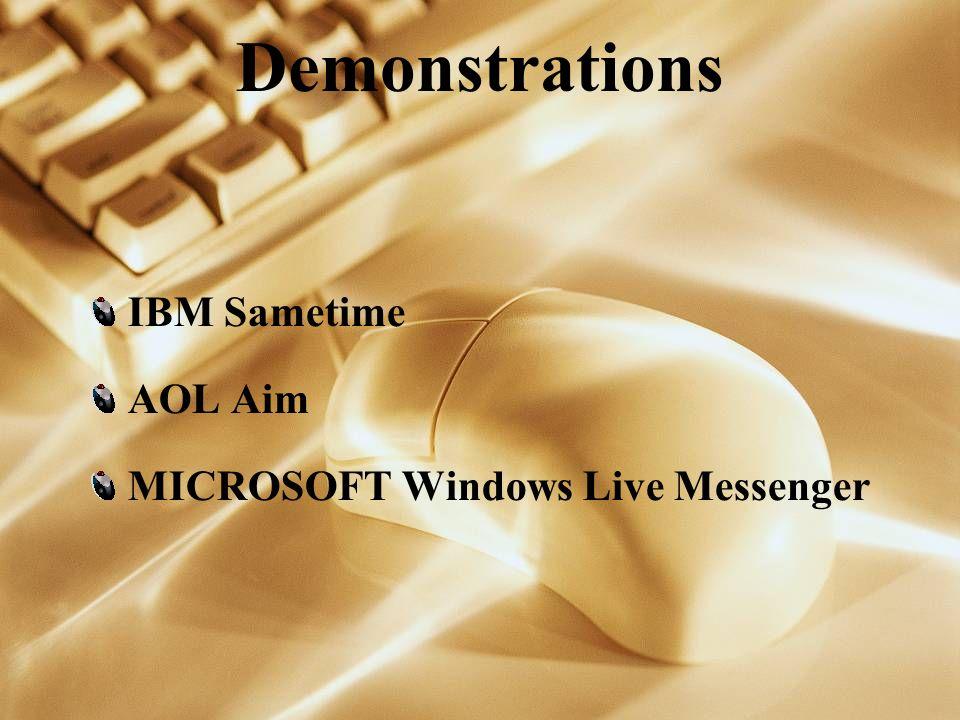 Demonstrations IBM Sametime AOL Aim MICROSOFT Windows Live Messenger