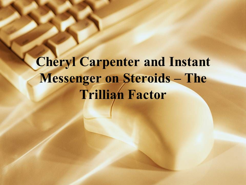 Cheryl Carpenter and Instant Messenger on Steroids – The Trillian Factor