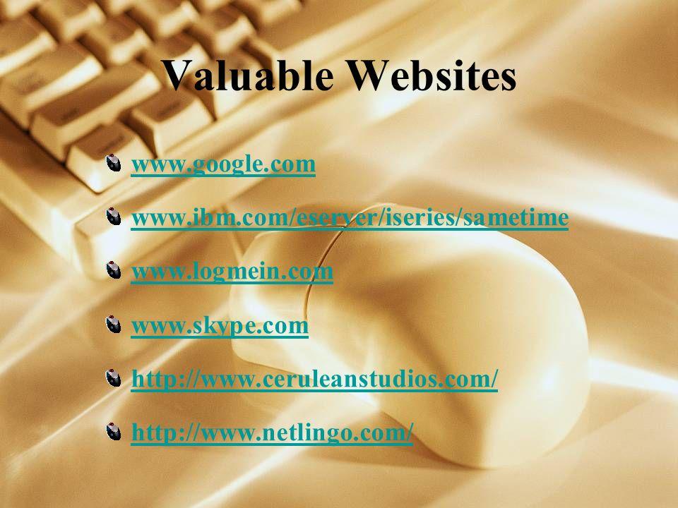 Valuable Websites www.google.com www.ibm.com/eserver/iseries/sametime www.logmein.com www.skype.com http://www.ceruleanstudios.com/ http://www.netlingo.com/