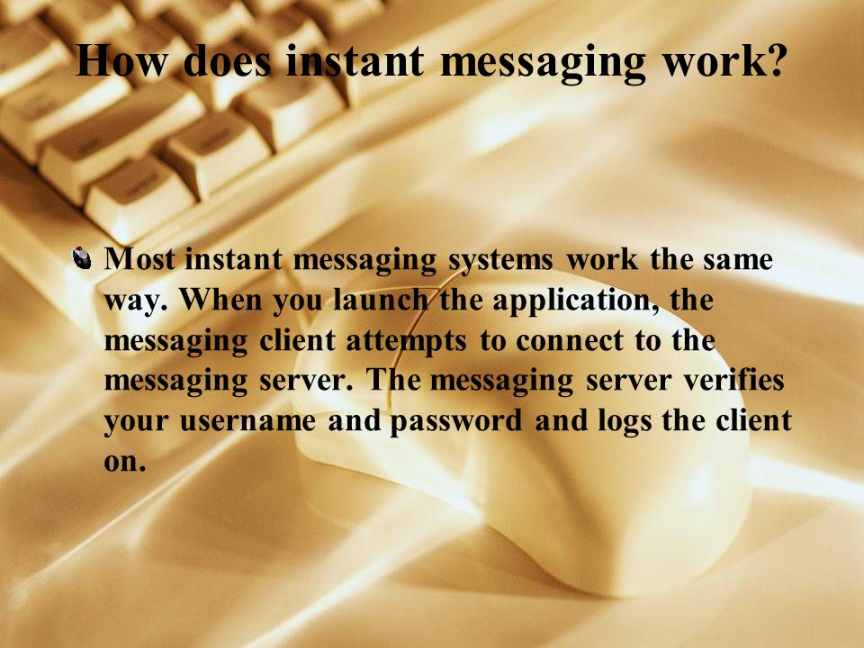 How does instant messaging work. Most instant messaging systems work the same way.