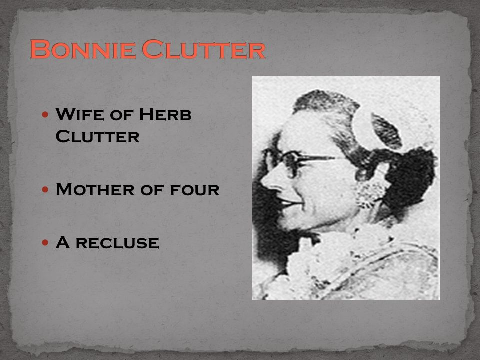Wife of Herb Clutter Mother of four A recluse