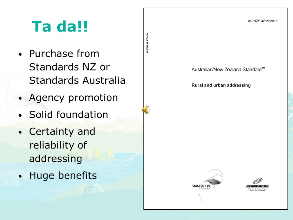 Ta da!! Purchase from Standards NZ or Standards Australia Agency promotion Solid foundation Certainty and reliability of addressing Huge benefits