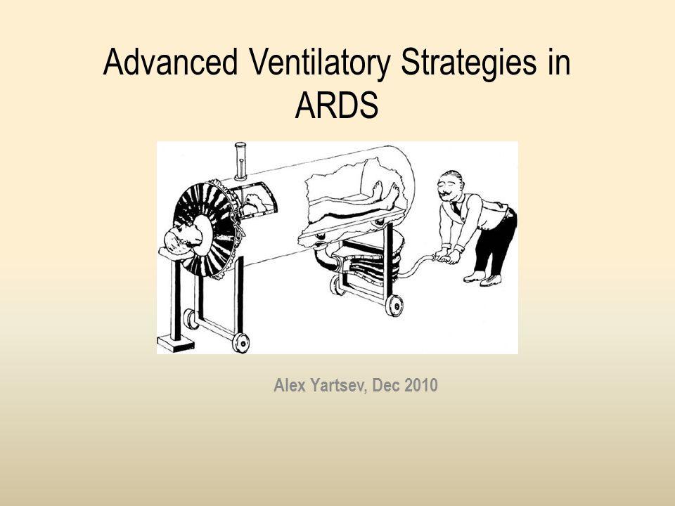 Advanced Ventilatory Strategies in ARDS Alex Yartsev, Dec 2010