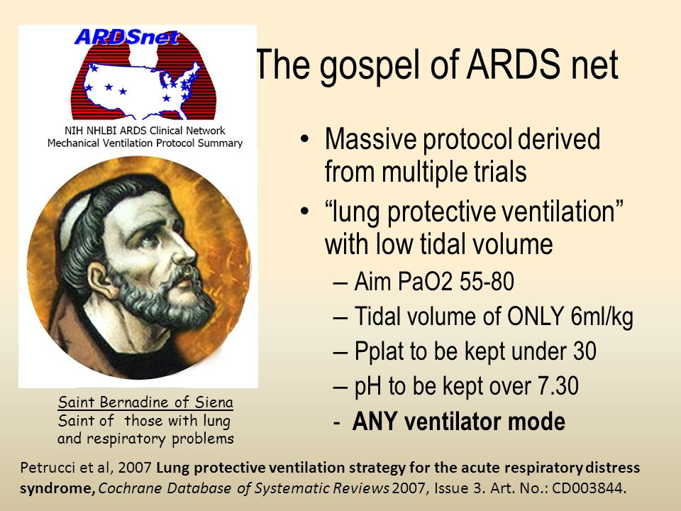 The gospel of ARDS net Massive protocol derived from multiple trials lung protective ventilation with low tidal volume – Aim PaO2 55-80 – Tidal volume