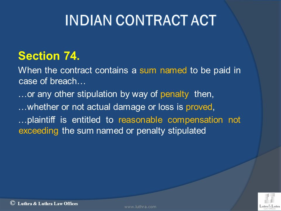 Section 74. When the contract contains a sum named to be paid in case of breach… …or any other stipulation by way of penalty then, …whether or not act