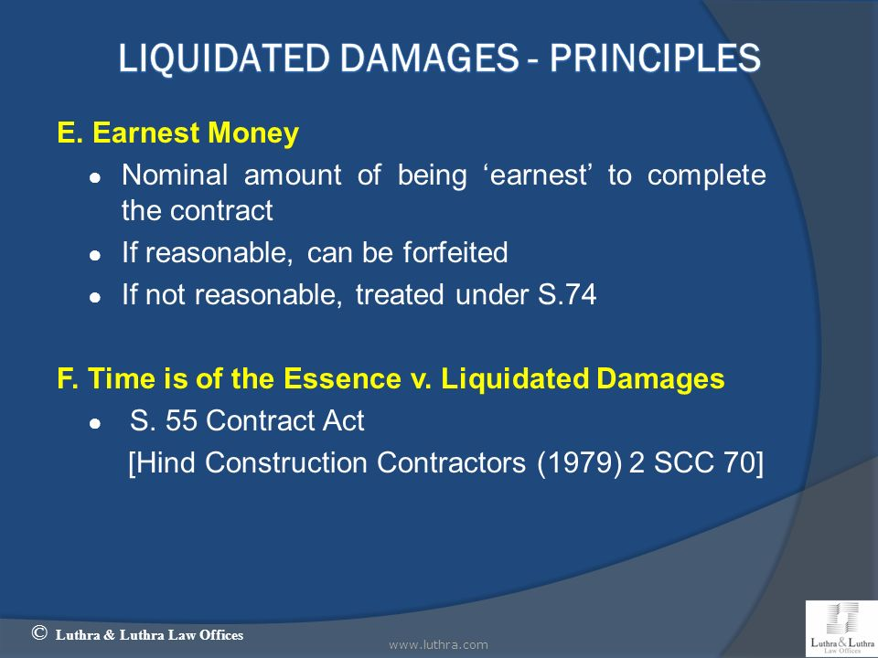 E. Earnest Money Nominal amount of being earnest to complete the contract If reasonable, can be forfeited If not reasonable, treated under S.74 F. Tim