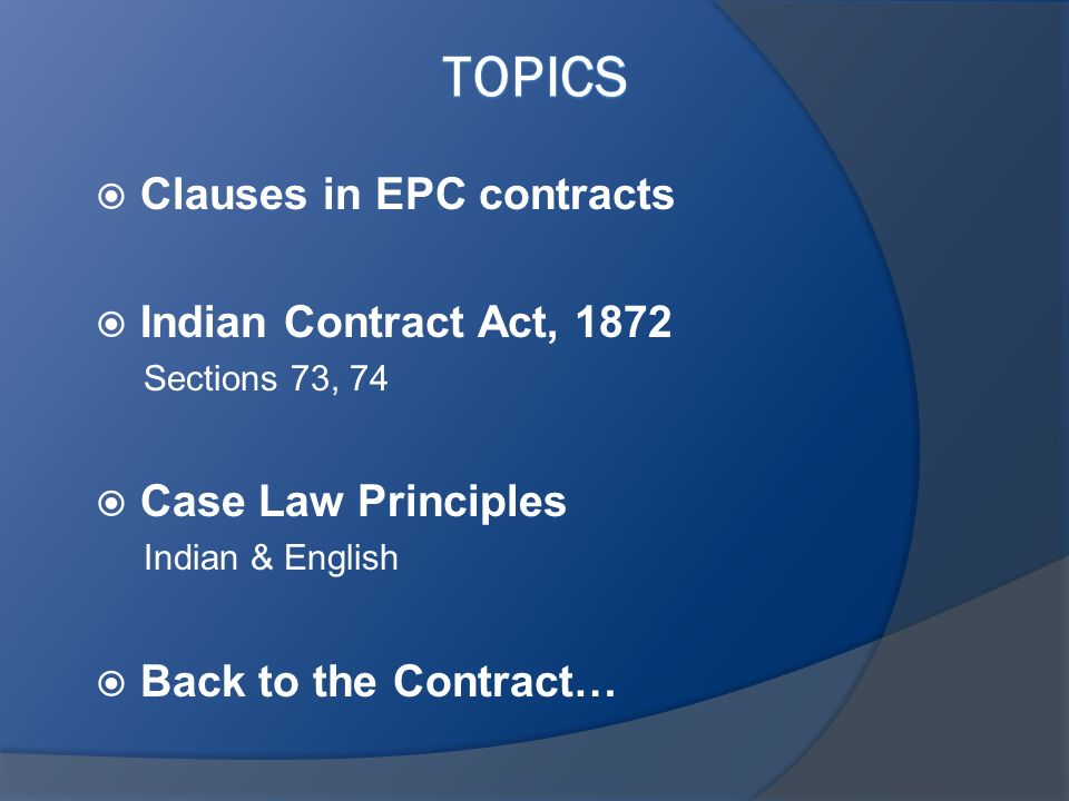 Clauses in EPC contracts Indian Contract Act, 1872 Sections 73, 74 Case Law Principles Indian & English Back to the Contract…