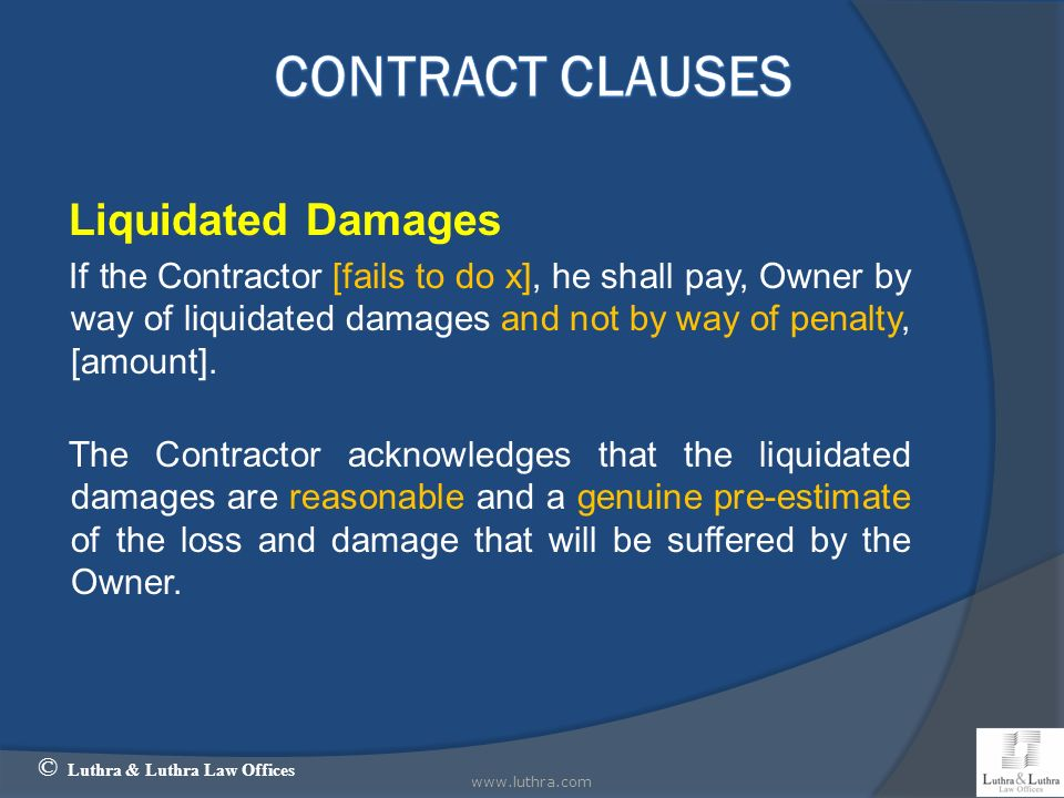 Liquidated Damages If the Contractor [fails to do x], he shall pay, Owner by way of liquidated damages and not by way of penalty, [amount]. The Contra