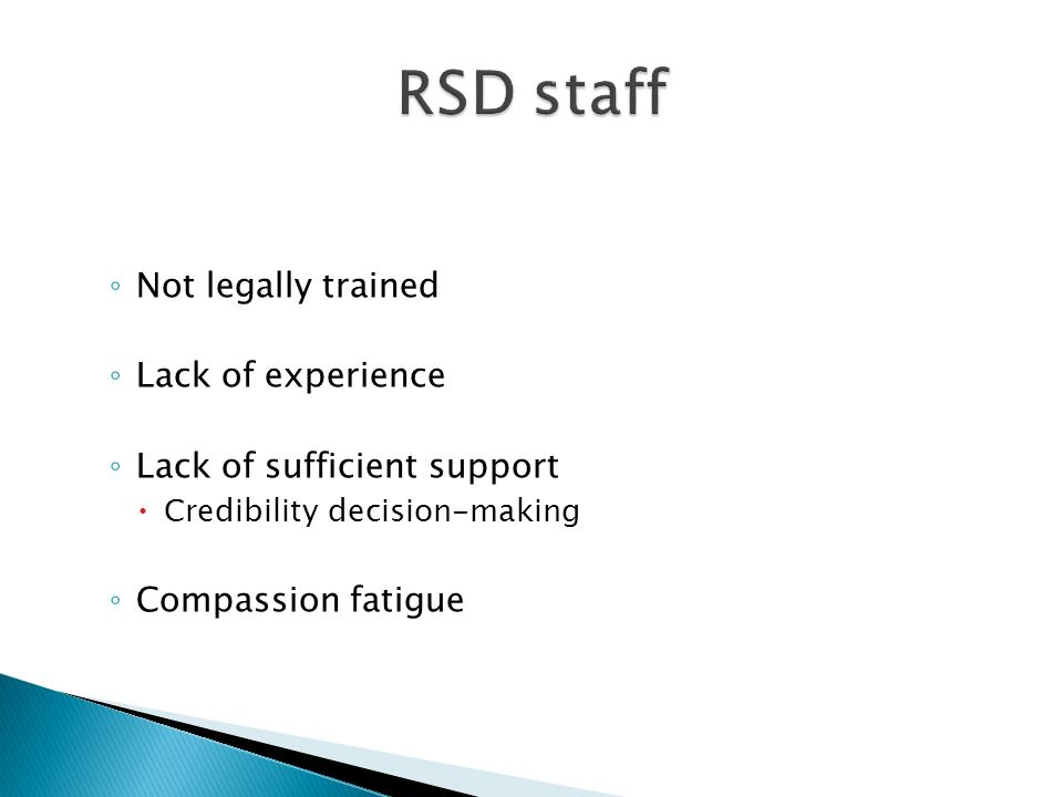 Not legally trained Lack of experience Lack of sufficient support Credibility decision-making Compassion fatigue