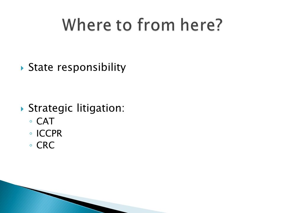 State responsibility Strategic litigation: CAT ICCPR CRC