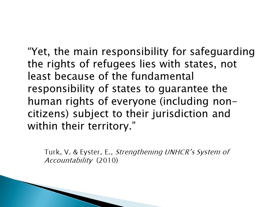 Yet, the main responsibility for safeguarding the rights of refugees lies with states, not least because of the fundamental responsibility of states t