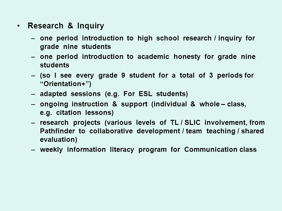 Research & Inquiry –one period introduction to high school research / inquiry for grade nine students –one period introduction to academic honesty for