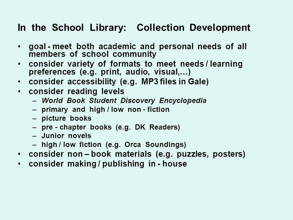 In the School Library: Collection Development goal - meet both academic and personal needs of all members of school community consider variety of form