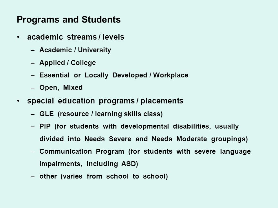 Programs and Students academic streams / levels –Academic / University –Applied / College –Essential or Locally Developed / Workplace –Open, Mixed spe