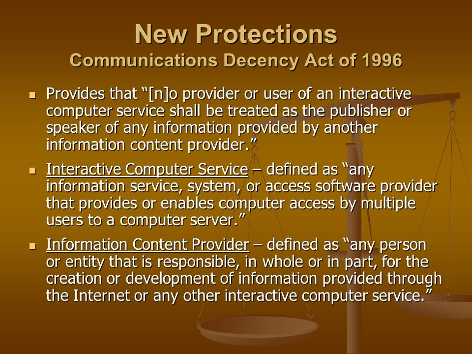 New Protections Communications Decency Act of 1996 Provides that [n]o provider or user of an interactive computer service shall be treated as the publ