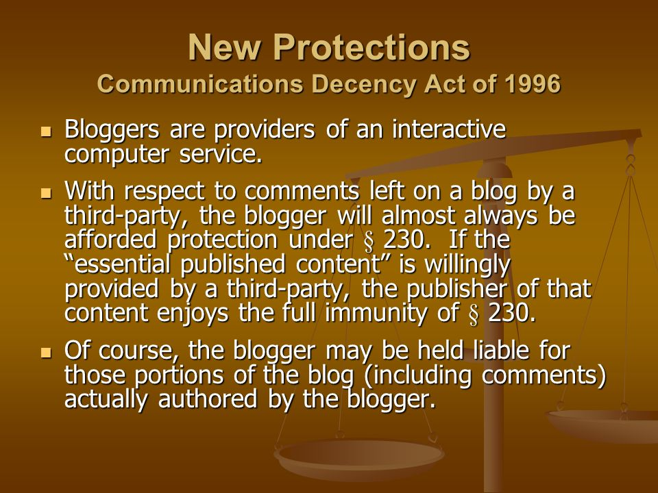 New Protections Communications Decency Act of 1996 Bloggers are providers of an interactive computer service. Bloggers are providers of an interactive