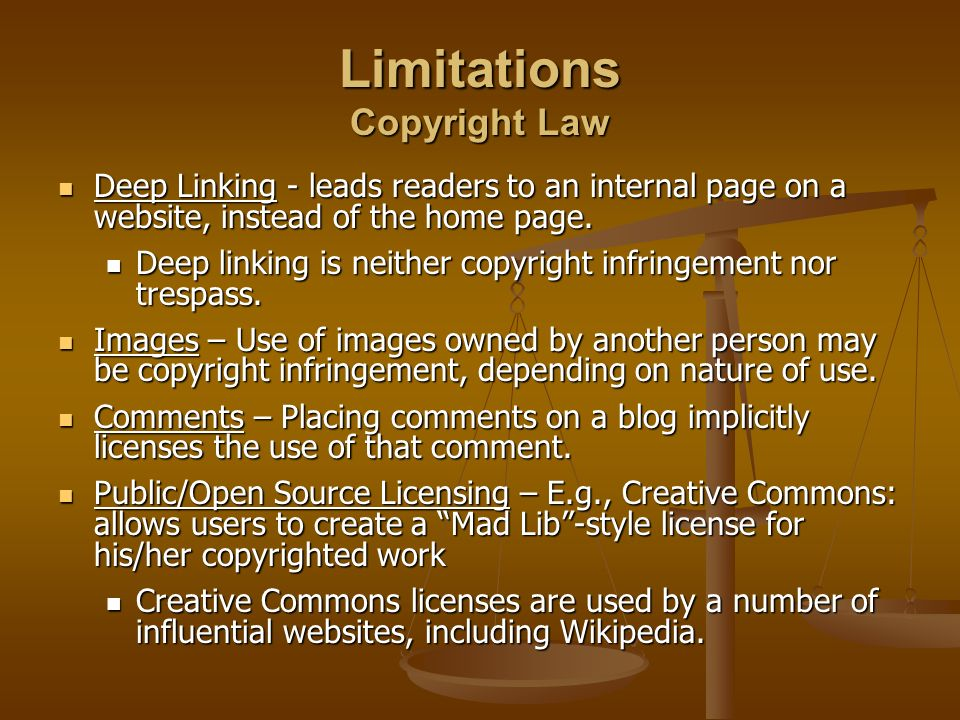 Limitations Copyright Law Deep Linking - leads readers to an internal page on a website, instead of the home page. Deep Linking - leads readers to an