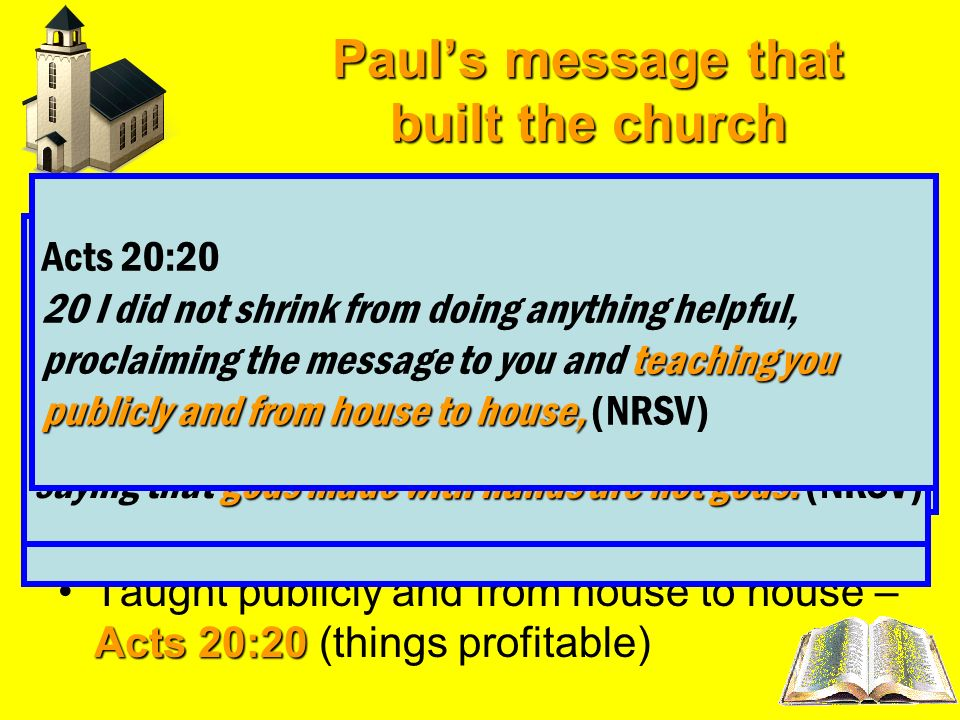 Pauls message that built the church Acts 19:8Preached things concerning the kingdom of God – Acts 19:8 Acts 19:20, 22Preached the word of the Lord – A