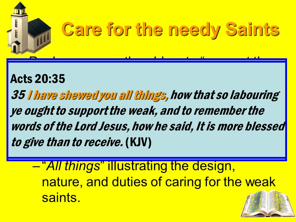 Care for the needy Saints Acts 20:35Paul encourage the elders to support the weak – Acts 20:35 (NRSV) – Acts 20:35I have showed you all things – Acts