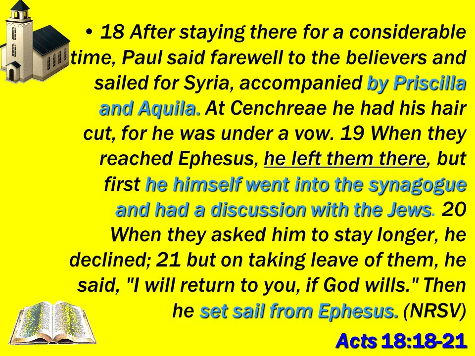 by Priscilla and Aquila. he left them there he himself went into the synagogue and had a discussion with the Jews set sail from Ephesus.18 After stayi