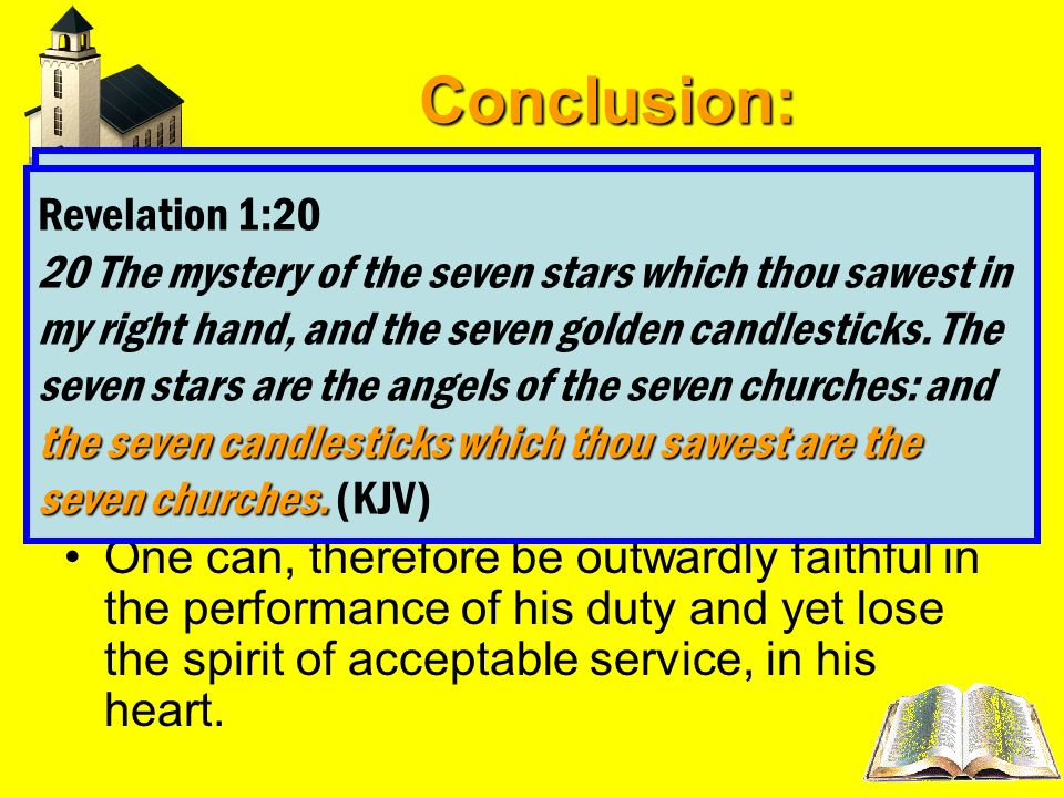 Conclusion: Revelation 2:5A fatal error, unless corrected – Revelation 2:5 The candlestick represents the identity of this congregation as a church of