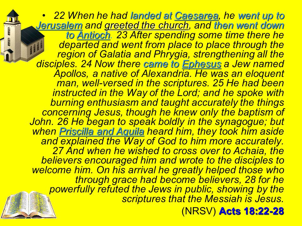 landed at Caesareawent up to Jerusalemgreeted the churchthen went down to Antioch came to Ephesus Priscilla and Aquila22 When he had landed at Caesare