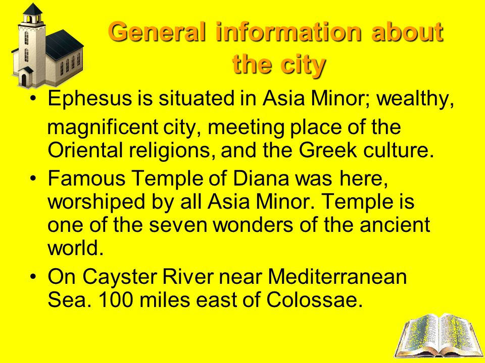 General information about the city Ephesus is situated in Asia Minor; wealthy, magnificent city, meeting place of the Oriental religions, and the Gree